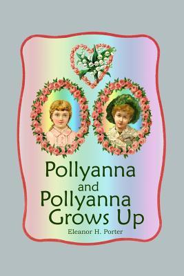 Pollyanna and Pollyanna Grows Up - Porter, Eleanor H