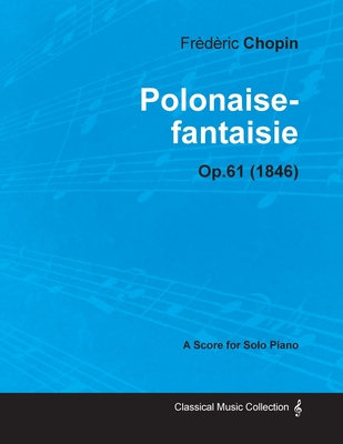 Polonaise-fantaisie Op.61 - For Solo Piano (1846) - Chopin, Frederic