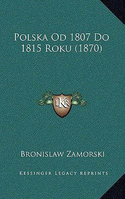 Polska Od 1807 Do 1815 Roku (1870) - Zamorski, Bronislaw
