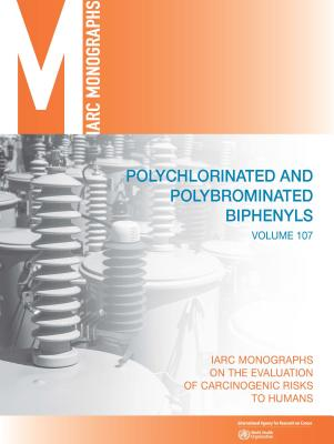 Polychlorinated and Polybrominated Biphenyls: IARC Monographs on the Evaluation of Carcinogenic Risks to Humans - International Agency for Research on Cancer