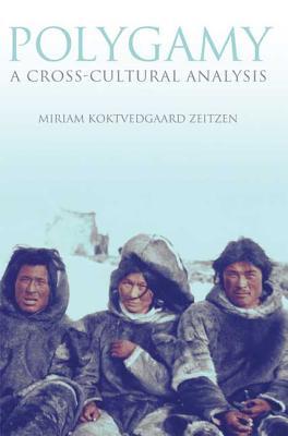Polygamy: A Cross-Cultural Analysis - Zeitzen, Miriam Koktvedgaard