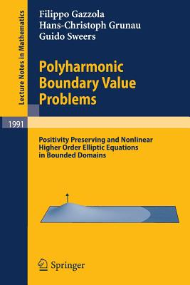 Polyharmonic Boundary Value Problems: Positivity Preserving and Nonlinear Higher Order Elliptic Equations in Bounded Domains - Gazzola, Filippo