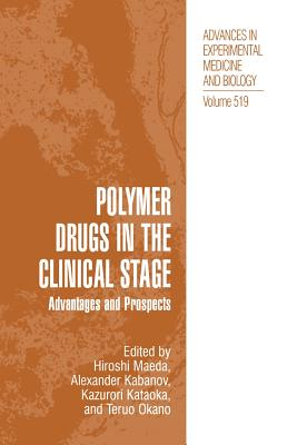 Polymer Drugs in the Clinical Stage: Advantages and Prospects - Maeda, Hiroshi (Editor), and Kabanov, Alexander (Editor), and Kataoka, Kazunori (Editor)