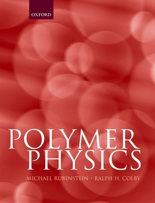 Polymer Physics - Rolls, Edmund T, and Rubinstein, Michael, and Colby, Ralph H