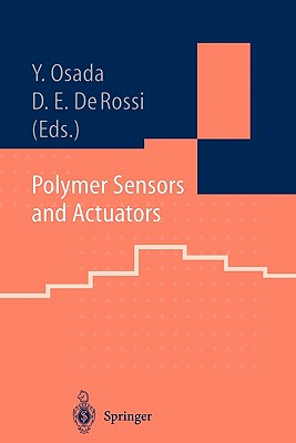 Polymer Sensors and Actuators - Osada, Yoshihito (Volume editor), and De Rossi, Danilo E. (Volume editor)