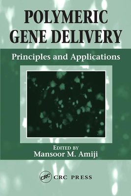 Polymeric Gene Delivery: Principles and Applications - Amiji, Mansoor M, PH.D. (Editor)