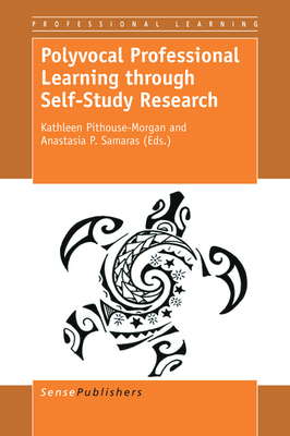 Polyvocal Professional Learning Through Self-Study Research - Pithouse-Morgan, Kathleen (Editor)