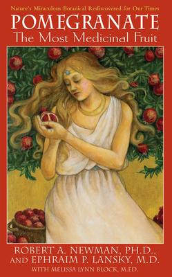 Pomegranate: The Most Medicinal Fruit - Newman, Robert A, and Lansky, Ephraim P, and Block, Melissa Lynn