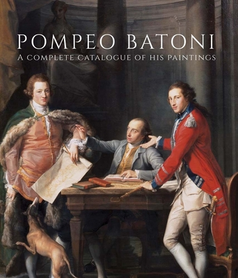Pompeo Batoni: A Complete Catalogue of His Paintings - Bowron, Edgar Peters