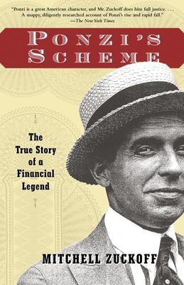 Ponzi's Scheme: The True Story of a Financial Legend - Zuckoff, Mitchell