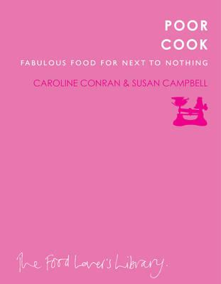 Poor Cook: Fabulous Food for Next to Nothing - Conran, Caroline, and Campbell, Susan