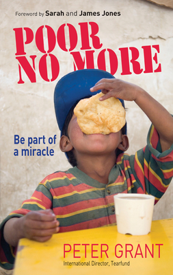 Poor No More: Be Part of a Miracle-nine Ways in Which You Can Have an Impact on Global Slavery - Grant, Peter