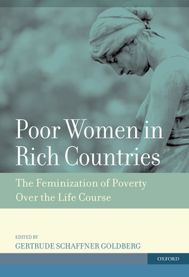 Poor Women in Rich Countries: The Feminization of Poverty Over the Life Course - Goldberg, Gertrude Schaffner (Editor)