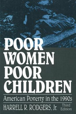 Poor Women, Poor Children: American Poverty in the 1990s - Rodgers
