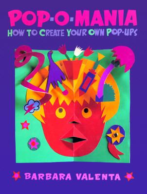 Pop-O-Mania: 4how to Create Your Own Pop-Ups - Valenta, Barbara