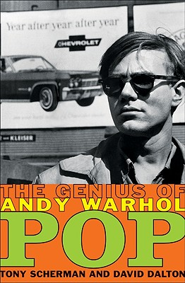 Pop: The Genius of Andy Warhol - Scherman, Tony, and Dalton, David
