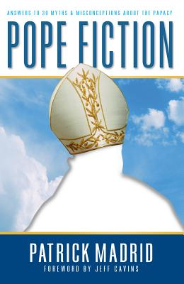 Pope Fiction: Answers to 30 Myths & Misconceptions about the Papacy - Madrid, Patrick