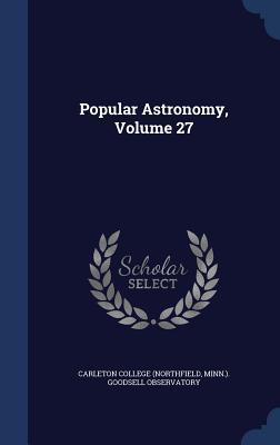 Popular Astronomy, Volume 27 - Carleton College (Northfield, Minn ) Go (Creator)