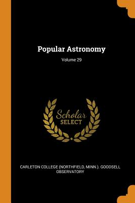 Popular Astronomy; Volume 29 - Carleton College (Northfield, Minn ) Go (Creator)
