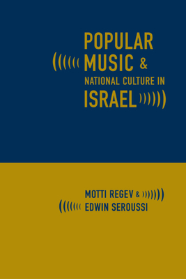Popular Music and National Culture in Israel - Regev, Motti