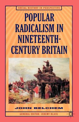Popular Radicalism in Nineteenth-Century Britain - Belchem, John