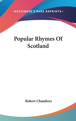 Popular Rhymes of Scotland - Chambers, Robert, Professor