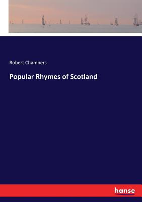 Popular Rhymes of Scotland - Chambers, Robert