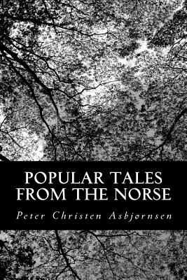 Popular Tales from the Norse - Moe, Jorgen, and Dasent, George Webbe, Sir (Translated by), and Asbjornsen, Peter Christen