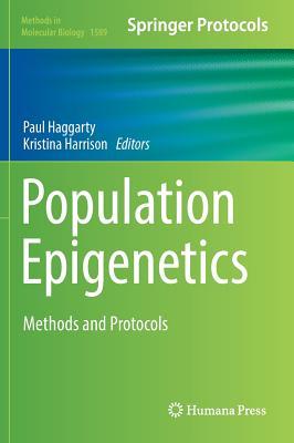 Population Epigenetics: Methods and Protocols - Haggarty, Paul (Editor), and Harrison, Kristina (Editor)