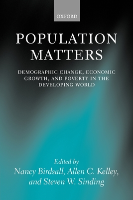 Population Matters: Demographic Change, Economic Growth, and Poverty in the Developing World - Birdsall, Nancy (Editor), and Kelley, Allen C (Editor), and Sinding, Steven (Editor)
