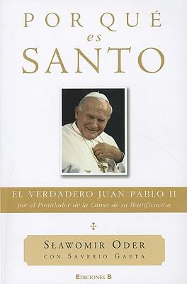 Por Que Es Santo: El Verdadero Juan Pablo II, Por el Postulador de la Causa de su Beatificacion - Oder, Slawomir, and Orts, Patricia (Translated by), and Gaeta, Saverio