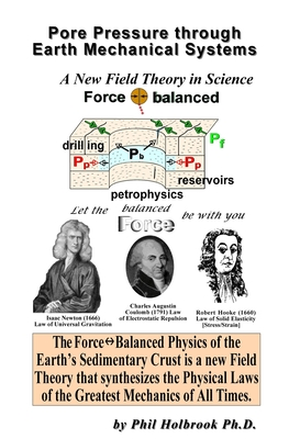 Pore Pressure Through Earth Mechanical Systems: The Force Balanced Physics of the Earth's Sedimentary Crust - Holbrook, Phil
