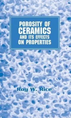 Porosity of Ceramics: Properties and Applications - Rice, Roy W