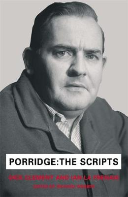 Porridge Scripts - Clement, Dick, and Frenais, Ian La, and Webber, Richard