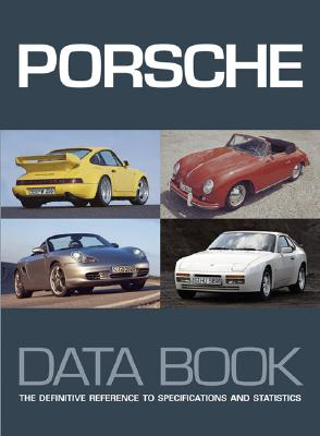 Porsche Data Book: The Definitive Reference to Specifications and Statistics - Bongers, Marc