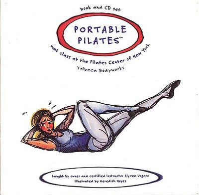 Portable Pilates - Book and CD Set: Mat Class at the Pilates Center of New York: Mat Class at the Pilates Center of New York - Ungaro, Alycea