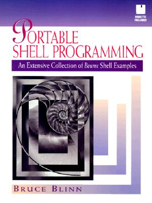 Portable Shell Programming: An Extensive Collection of Bourne Shell Examples - Blinn, Bruce