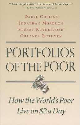 Portfolios of the Poor: How the World's Poor Live on $2 a Day - Collins, Daryl, and Morduch, Jonathan, and Rutherford, Stuart