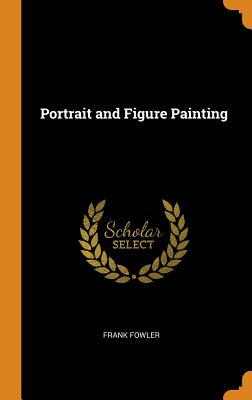 Portrait and Figure Painting - Fowler, Frank
