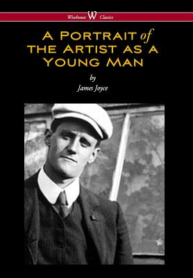 Portrait of the Artist as a Young Man (Wisehouse Classics Edition) - Joyce, James