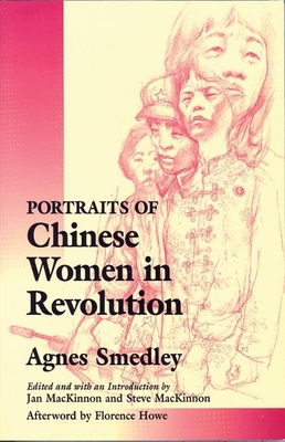 Portraits of Chinese Women in Revolution - Smedley, Agnes, and MacKinnon, Jan (Editor), and MacKinnon, Steve (Editor)