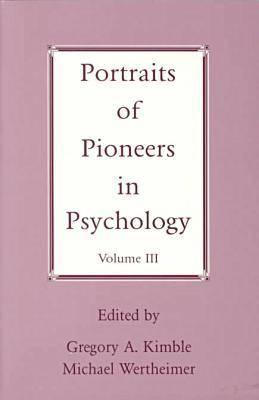 Portraits of Pioneers in Psychology, Volume III - Wertheimer, Michael (Editor), and Kimble, Gregory A (Editor), and Boneau, C Alan (Editor)