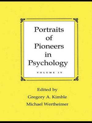 Portraits of Pioneers in Psychology: Volume IV - Kimble, Gregory A (Editor), and Wertheimer, Michael (Editor)