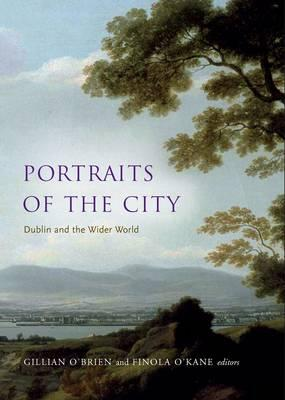 Portraits of the City: Dublin and the Wider World - O'Brien, Gillian (Editor), and O'Kane, Finola (Editor)