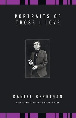 Portraits of Those I Love - Berrigan, Daniel, S.J.
