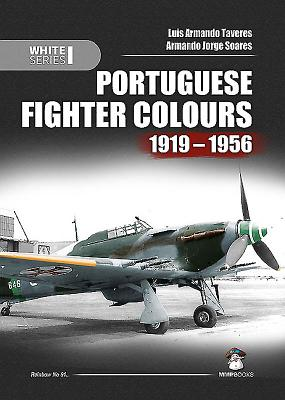 Portuguese Fighter Colours 1919-1956: Piston-Engine Fighters - Armando Tavares, Luis, and Soares, Armando Jorge