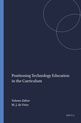Positioning Technology Education in the Curriculum - De Vries, Marc J (Editor)