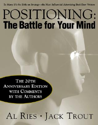 Positioning: The Battle for Your Mind, 20th Anniversary Edition - Ries, Al, and Trout, Jack