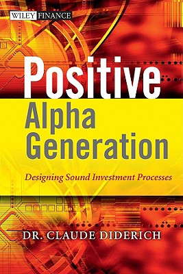Positive Alpha Generation: Designing Sound Investment Processes - Diderich, Claude