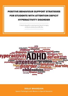 Positive Behaviour Support Strategies for Students with Attention Deficit Hyperactivity Disorder: A Step by Step Guide to Assessing - Managing - Preventing Emotional and Behavioural Difficulties - Bhargava, Dolly